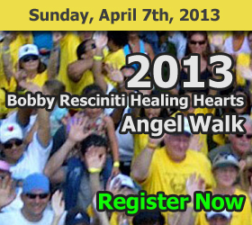 The 2013 Annual Bobby Resciniti Healing Hearts Angel Walk - Register Here