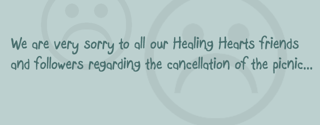 We are very sorry to all our Healing Hearts friends and followers regarding the cancellation of the picnic. We had to make a decision last week (due to the caterers) […]
