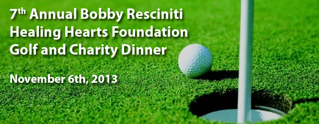 The 7th Annual Bobby Resciniti Healing Hearts Charity Golf & Dinner Fundraiser!